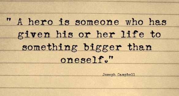 Today, You are Someone's Hero.